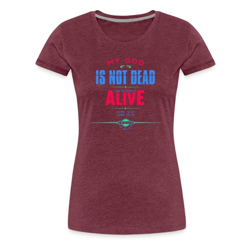 My God is not dead - Women's Premium T-Shirt