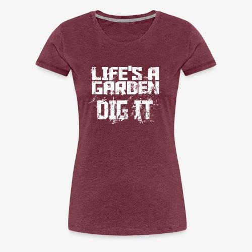 Lifes a garden dig it - Women's Premium T-Shirt