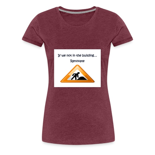 If we not in the building - Women's Premium T-Shirt