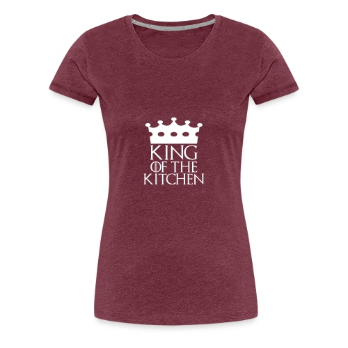 King of the Kitchen - Women's Premium T-Shirt