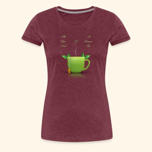 All you need is a lemon tea, be fresh - Women's Premium T-Shirt