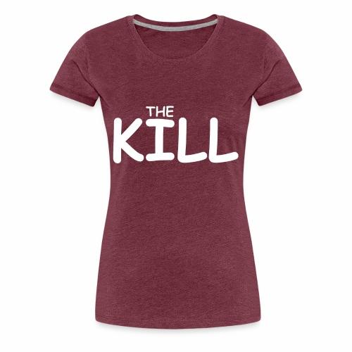 The Kill Funny - Women's Premium T-Shirt