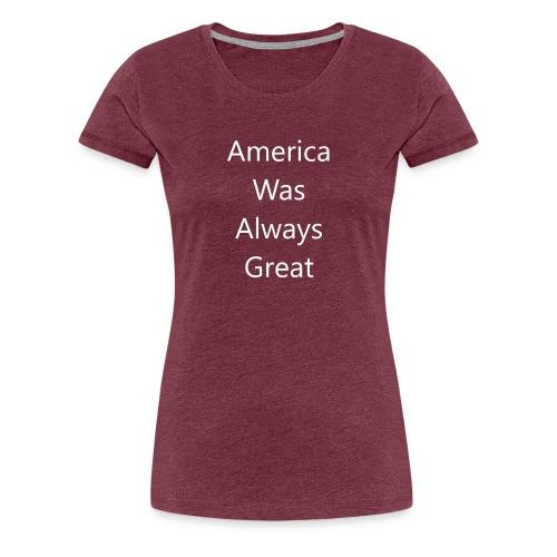 America Was Always Great in White - Women's Premium T-Shirt