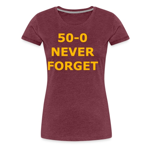 50 - 0 Never Forget Shirt - Women's Premium T-Shirt