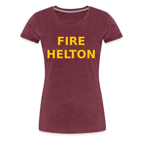 Fire Helton Shirt - Women's Premium T-Shirt