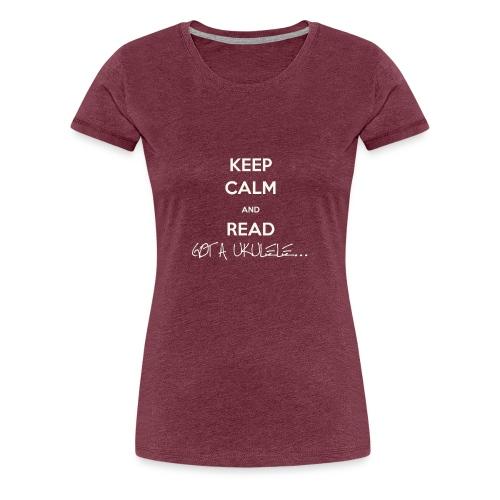 Got A Ukulele Keep Calm - Women's Premium T-Shirt