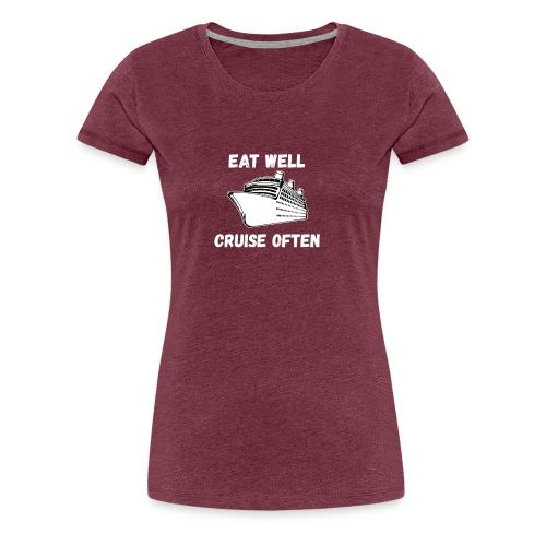 Eat Well Cruise Often - Women's Premium T-Shirt