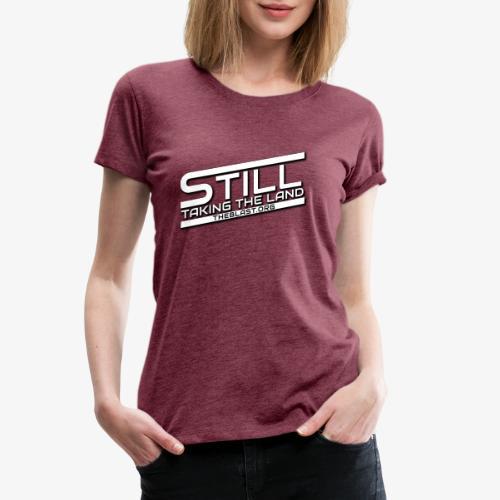 Still Taking the Land - Empire Style - Women's Premium T-Shirt