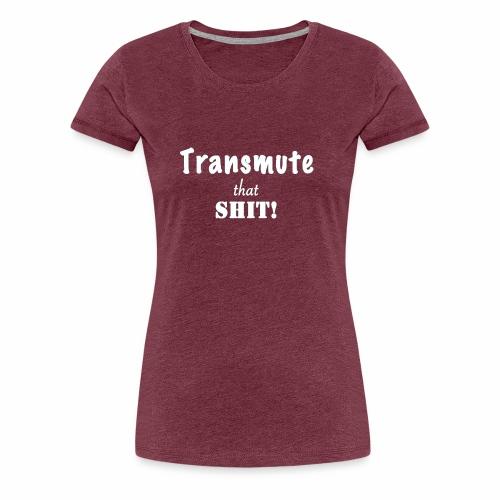 Transmute that Shit 2-White - Women's Premium T-Shirt