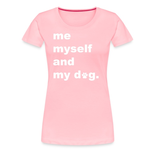 Me Myself And My Dog - Women's Premium T-Shirt
