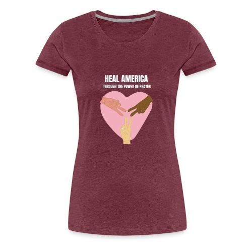 Heal America Through the Power of Prayer - Women's Premium T-Shirt