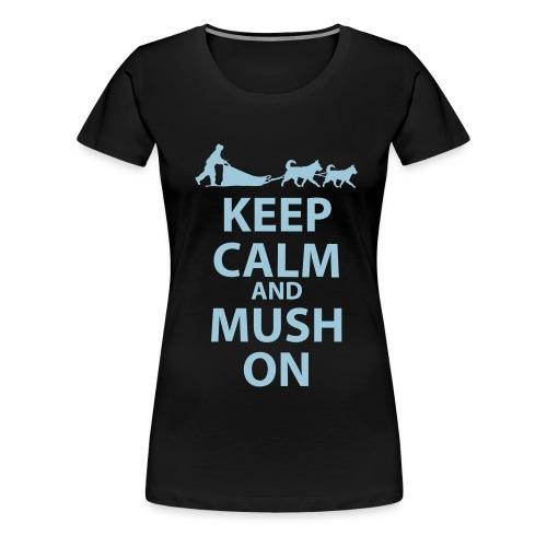 Keep Calm & MUSH On - Women's Premium T-Shirt