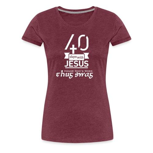 40 DAYS WITH JESUS THUG SWAG CLOTHING LOGO - Women's Premium T-Shirt