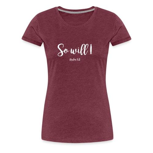 So will I Jesus - Women's Premium T-Shirt