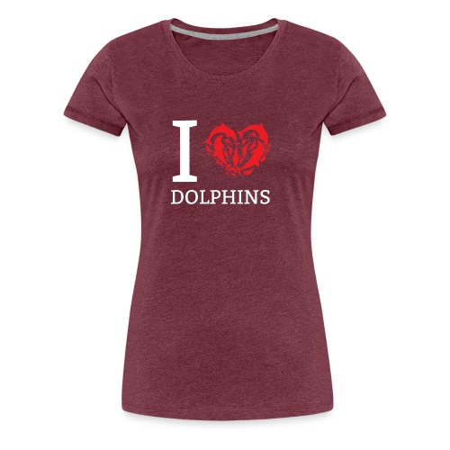 I love Dolphins Cute Gift Idea for Dolphin Lovers - Women's Premium T-Shirt