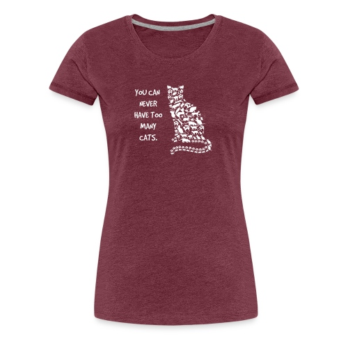 YOU CAN NEVER HAVE TOO MANY CATS - Women's Premium T-Shirt