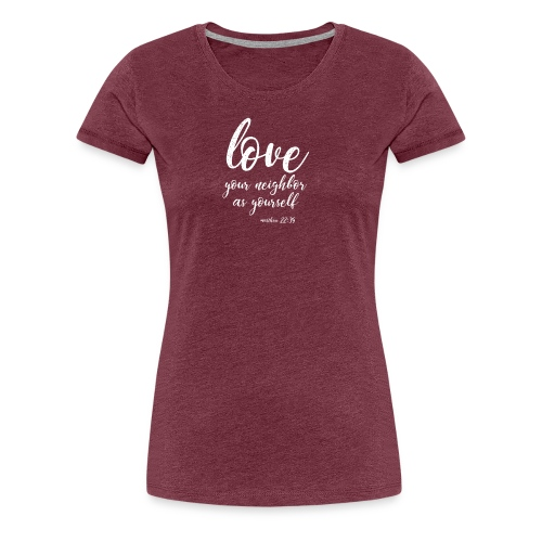 Love Your Neighbor, christian, faith, jesus - Women's Premium T-Shirt