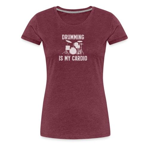 Drumming Is My Cardio - Women's Premium T-Shirt