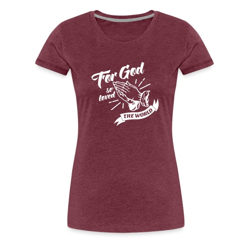 For God So Loved The World… - Alt. Design (White) - Women's Premium T-Shirt