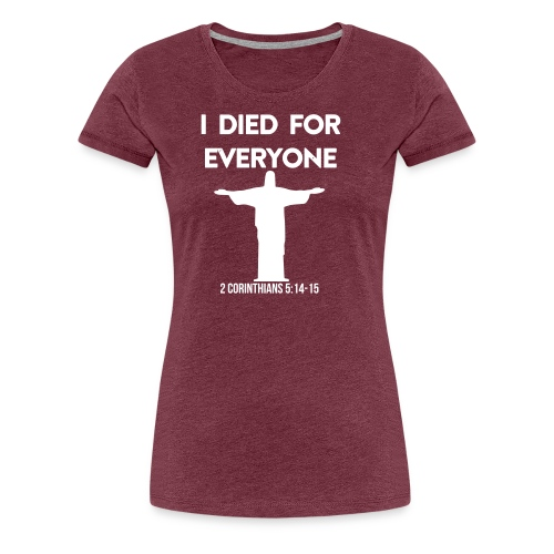 I Died For Everyone, Christian, Jesus, believer - Women's Premium T-Shirt
