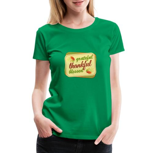 grateful thankful blessed - Women's Premium T-Shirt