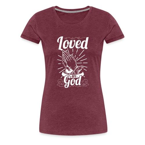 Loved By God (White Letters) - Women's Premium T-Shirt