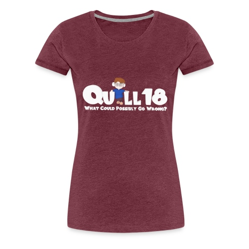 Quill18 What could possibly go wrong - Women's Premium T-Shirt