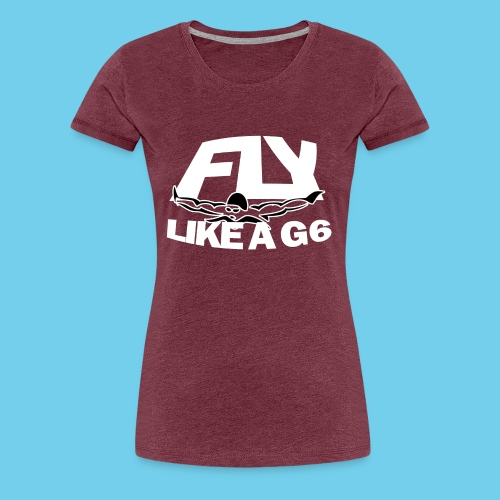 Fly Like a G 6 - Women's Premium T-Shirt