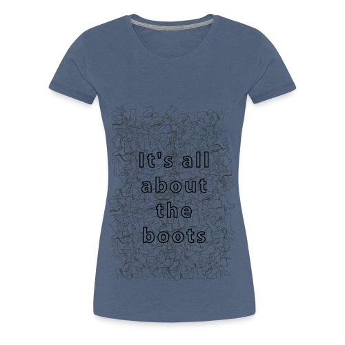 it's all about the boots - Women's Premium T-Shirt