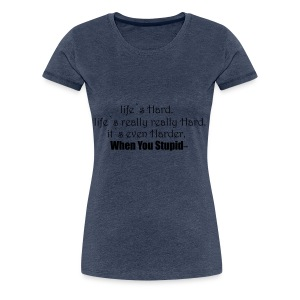 life`s hard - Women's Premium T-Shirt