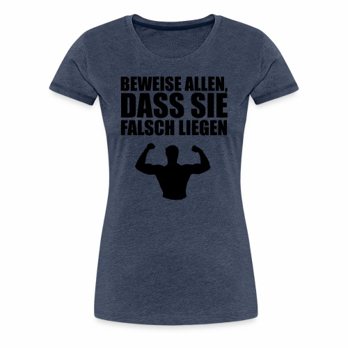 beweise allen dass sie falsch liegen black - Women's Premium T-Shirt