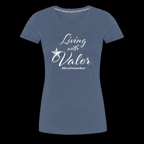 Living With Valor - Women's Premium T-Shirt