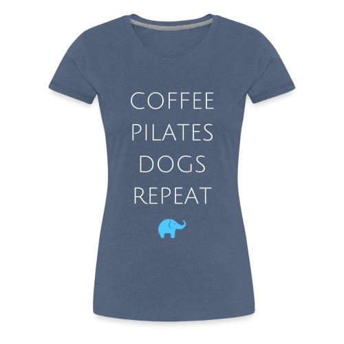 COFFEE, PILATES, DOGS, REPEAT - Women's Premium T-Shirt