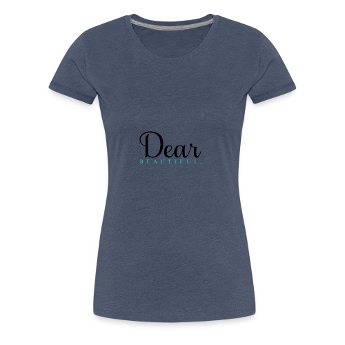 Dear Beautiful Campaign - Women's Premium T-Shirt