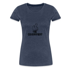 Fuck The Government - Women's Premium T-Shirt