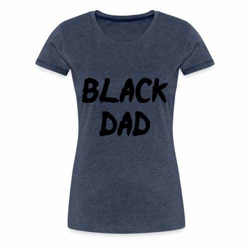 Black Dad - Women's Premium T-Shirt