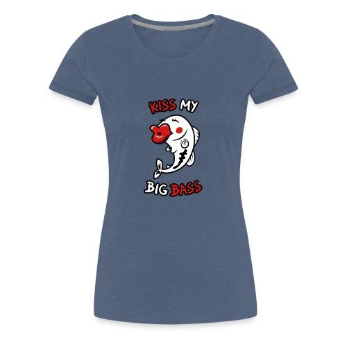 Kiss My Big Bass - Women's Premium T-Shirt
