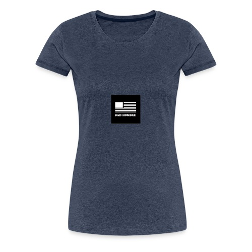 Bad Hombre - Women's Premium T-Shirt