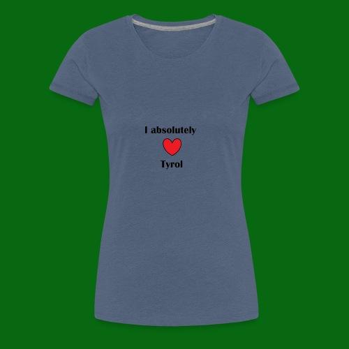 I absolutely love tyrol! - Women's Premium T-Shirt