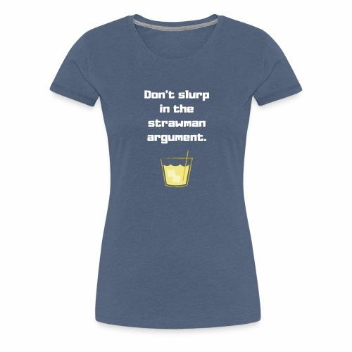 Don't slurp in the strawman argument - Women's Premium T-Shirt