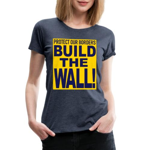 BUILD THE WALL - Women's Premium T-Shirt
