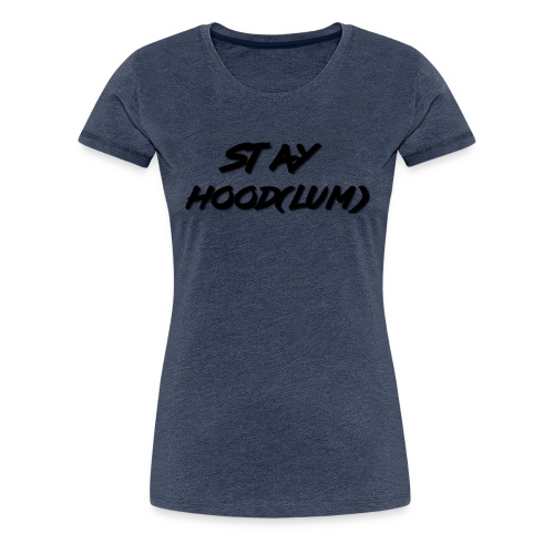 Stay Hood(lum) - Women's Premium T-Shirt