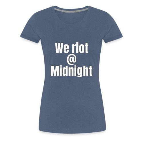 we riot at midnight - Women's Premium T-Shirt