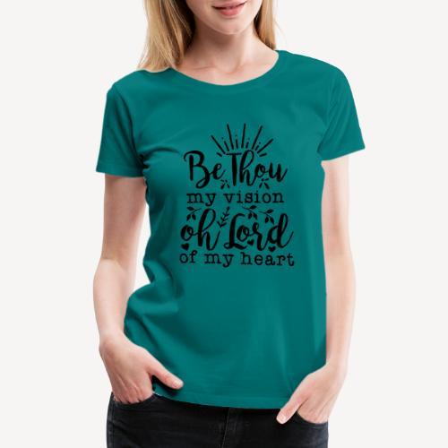 BE THOU MY VISION - Women's Premium T-Shirt