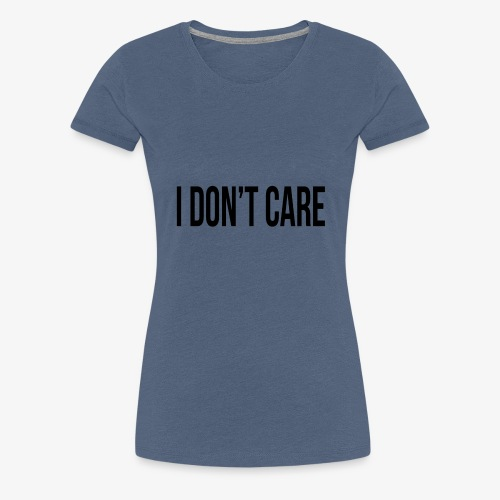 I Do not Care Case - Women's Premium T-Shirt