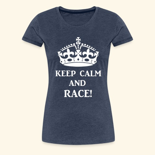 keep calm race wht - Women's Premium T-Shirt