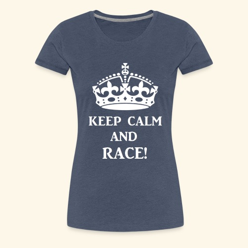 keep calm race wht - Women's Premium T-Shirt