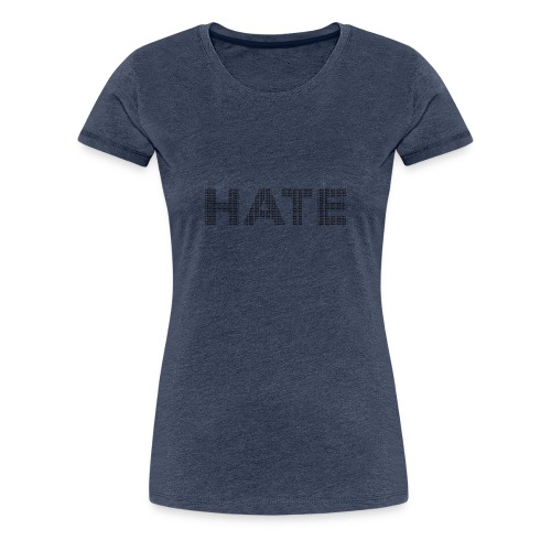Hate v1 - Women's Premium T-Shirt