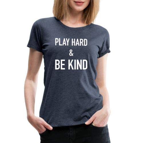 Play Hard Be Kind - Women's Premium T-Shirt