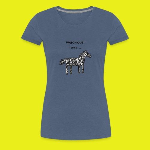 Wild Horse - Black / White - Watch Out - Women's Premium T-Shirt